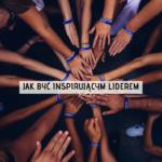 Jak być inspirującym liderem