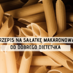 Przepis na sałatkę makaronową od Dobrego Dietetyka