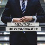 Rekrutacja- jak przygotować CV?
