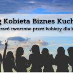 Blog Kobieta Biznes Kuchnia- przestrzeń tworzona przez kobiety dla kobiet